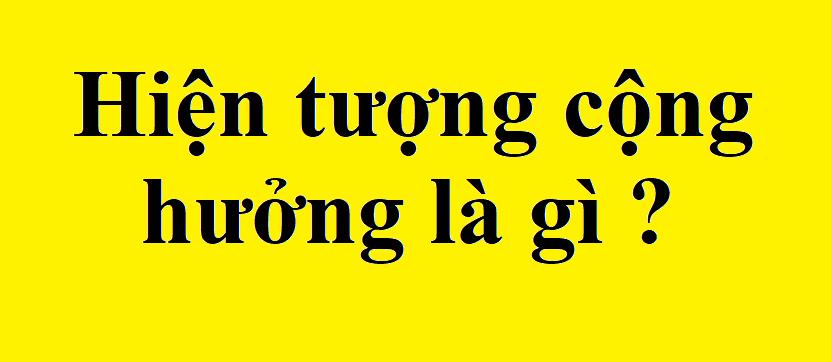 hien tuong cong huong la gi